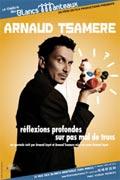 Arnaud Tsamere – Réflexions profondes sur pas mal de trucs