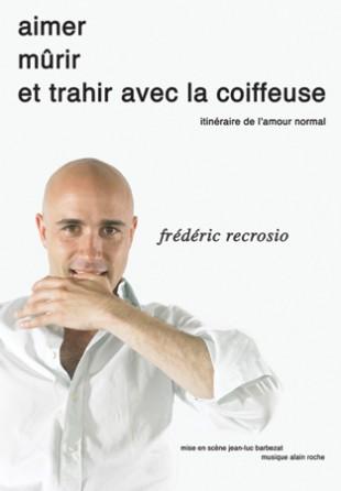 Frédéric Recrosio – Aimer, mûrir et trahir avec la coiffeuse