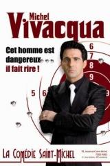 Michel Vivacqua – Cet homme est dangereux… Il fait rire !