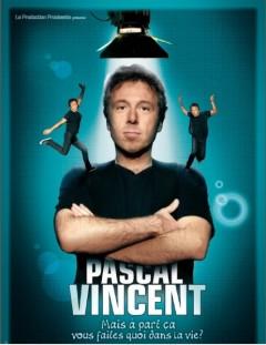 Pascal Vincent – Mais à part ça vous faites quoi dans la vie ?