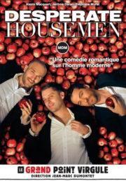 Desperate housemen avec Jérome Daran, Alexis Macquart, Stéphane Murat